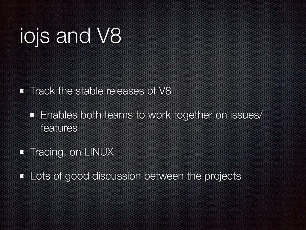 iojs and V8 Track the stable releases of V8 Ena...
