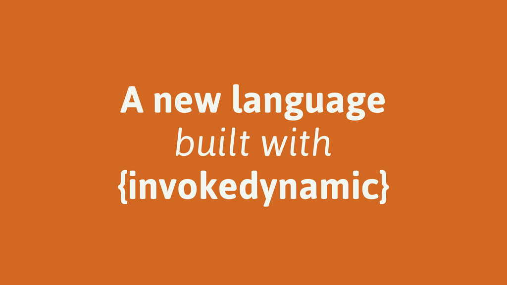 A new language built with {invokedynamic}
