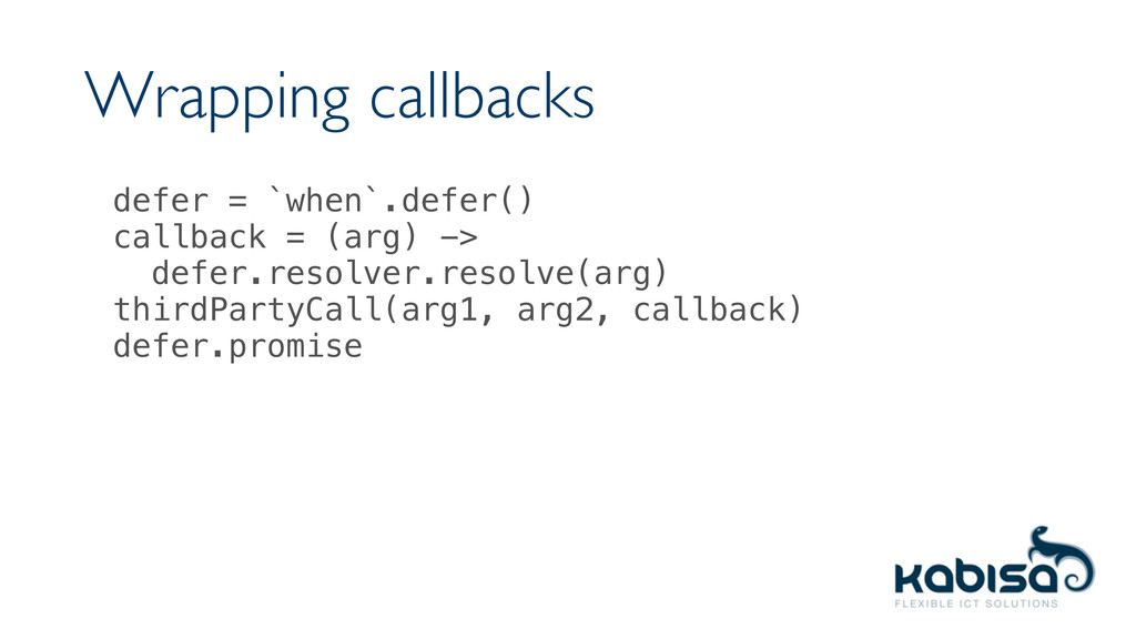 Wrapping callbacks defer = `when`.defer() callb...