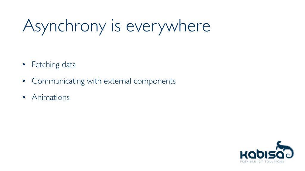 Asynchrony is everywhere • Fetching data • Comm...