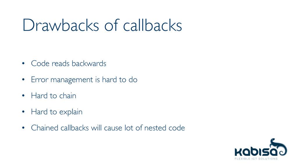 Drawbacks of callbacks • Code reads backwards •...