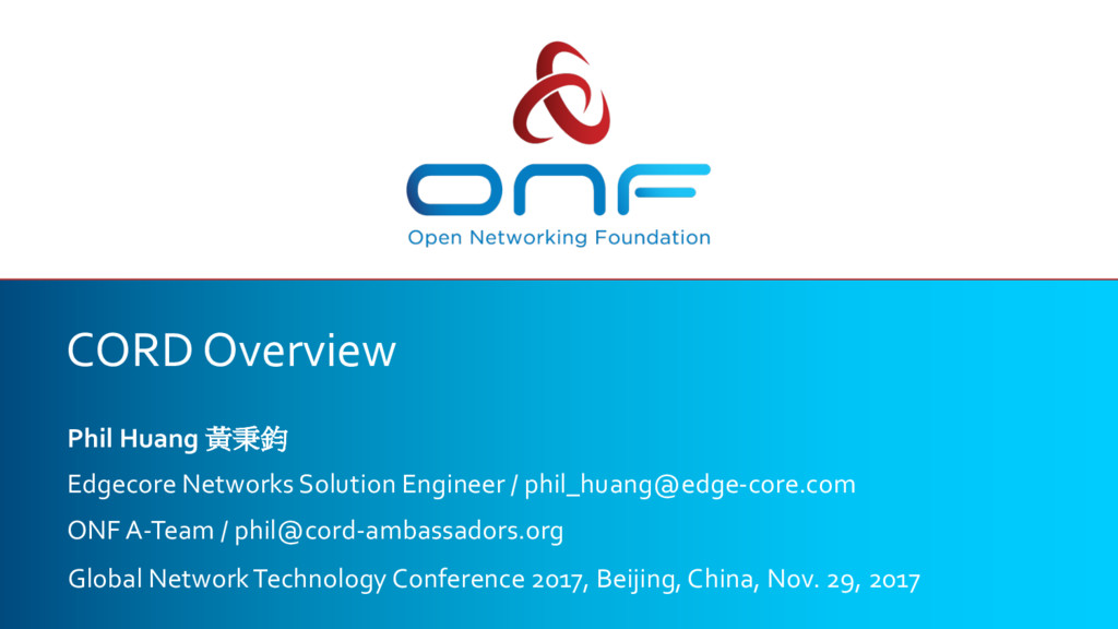 CORD Overview Phil Huang 黃秉鈞 Edgecore Networks ...
