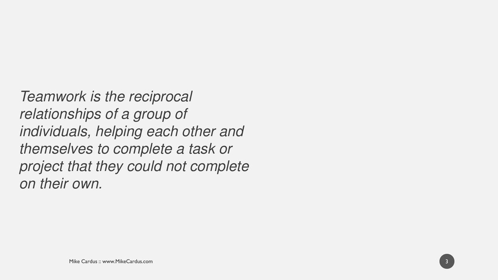 Teamwork is the reciprocal relationships of a g...