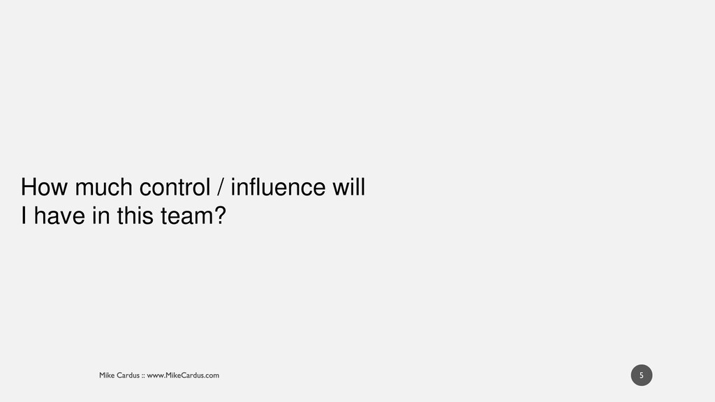 5 How much control / influence will I have in t...