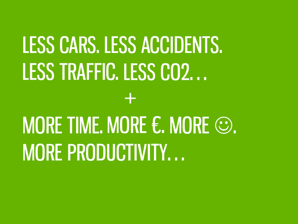 LESS CARS. LESS ACCIDENTS. LESS TRAFFIC. LESS C...