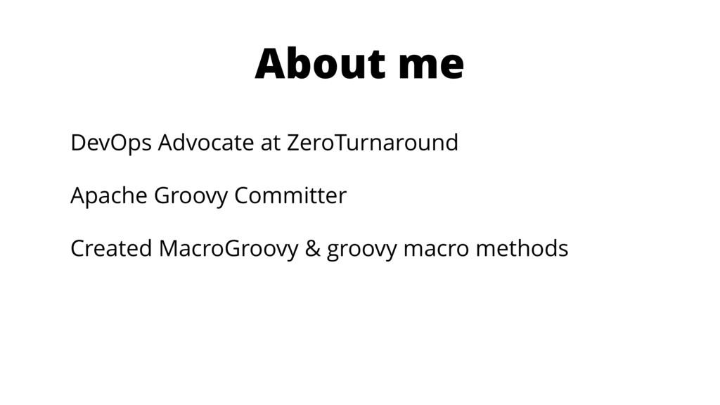 About me DevOps Advocate at ZeroTurnaround Apac...