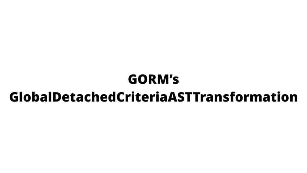 GORM's GlobalDetachedCriteriaASTTransformation