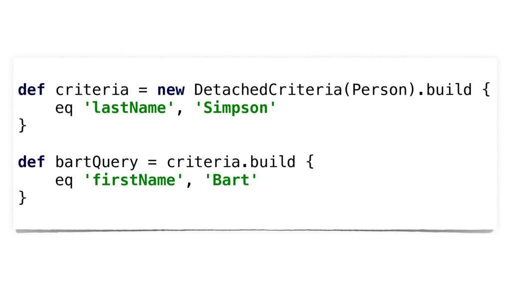 def criteria = new DetachedCriteria(Person).bui...