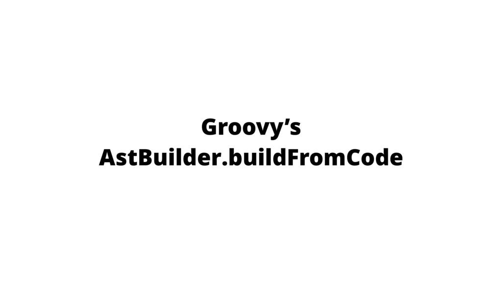 Groovy's AstBuilder.buildFromCode
