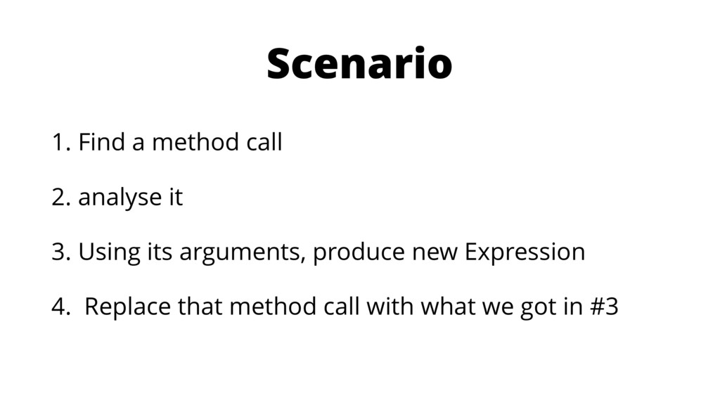 Scenario 1. Find a method call 2. analyse it 3....