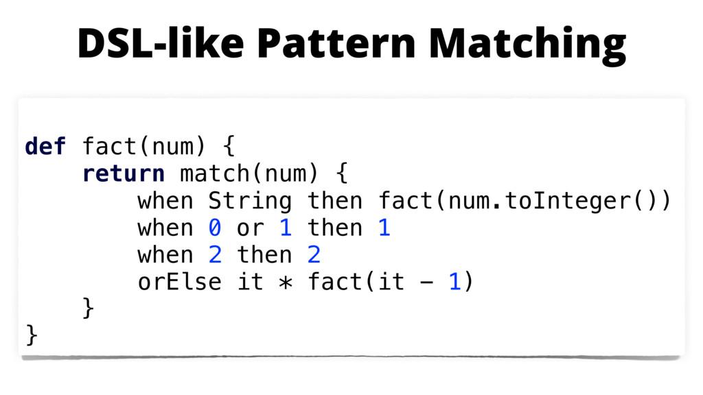 def fact(num) { return match(num) { when String...