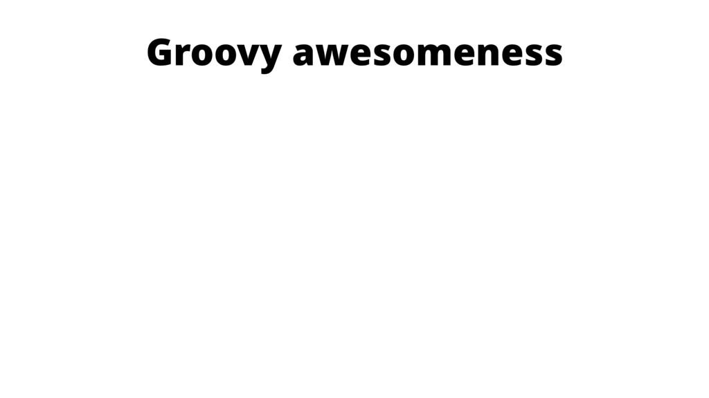Groovy awesomeness