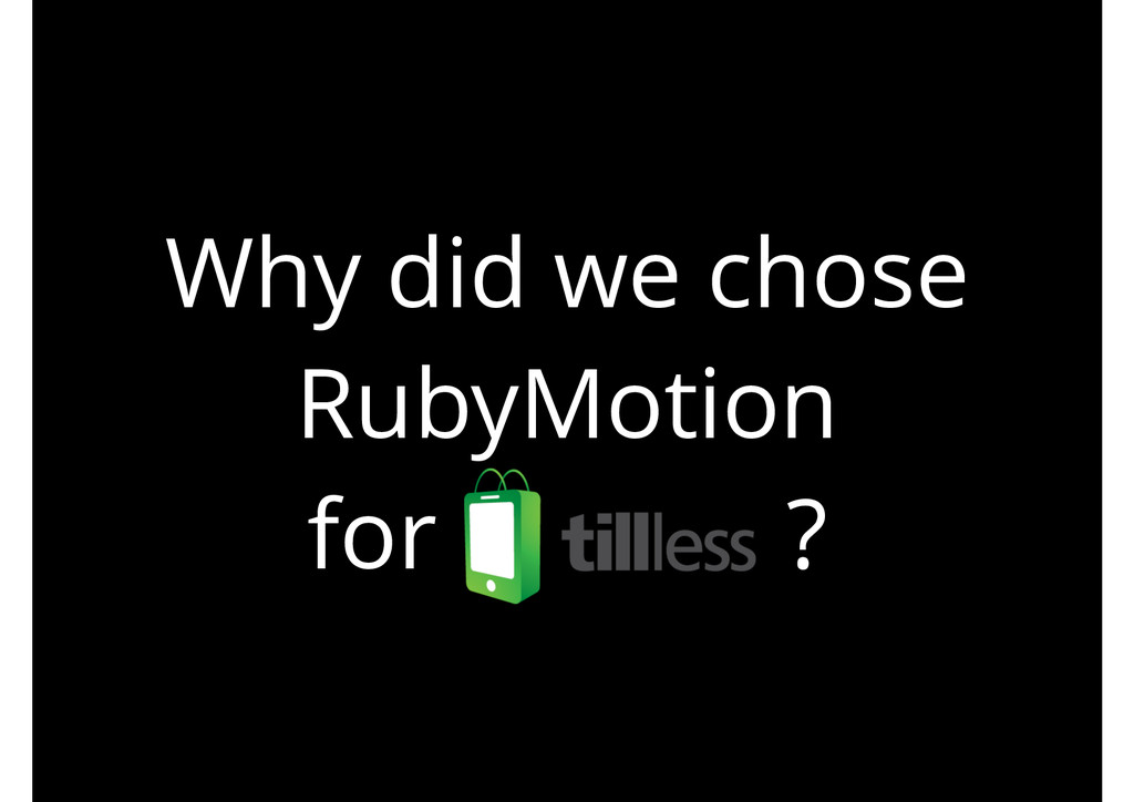 Why did we chose RubyMotion for ?
