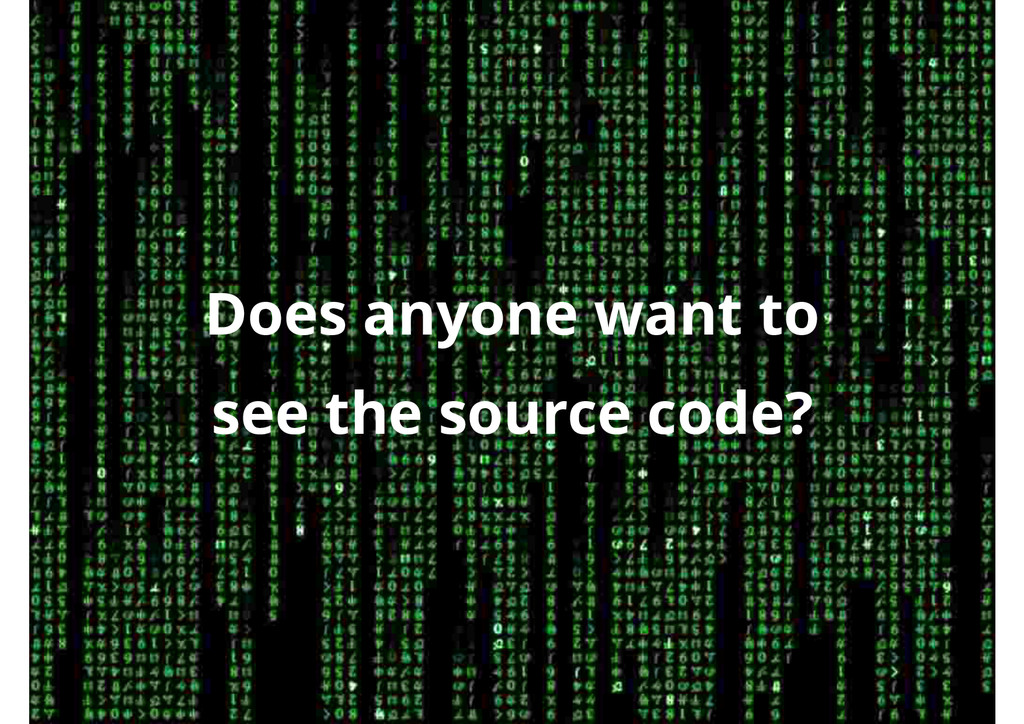 Does anyone want to see the source code?