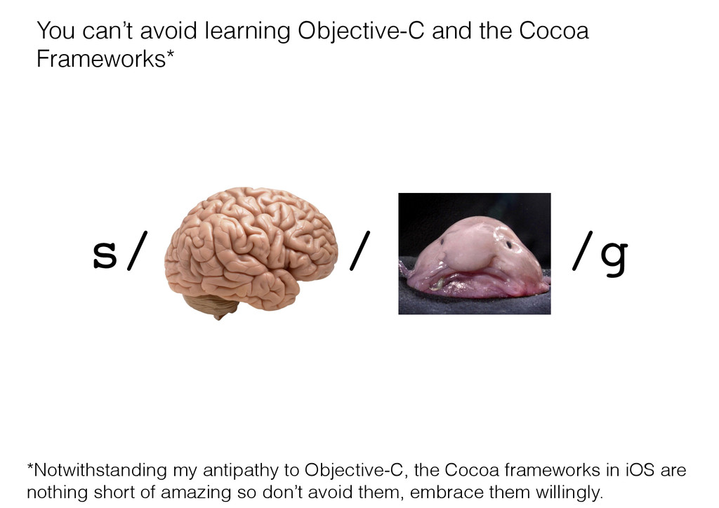 You can't avoid learning Objective-C and the Co...