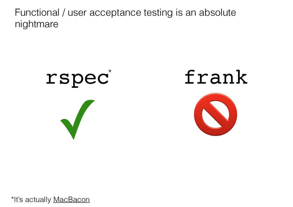 Functional / user acceptance testing is an abso...