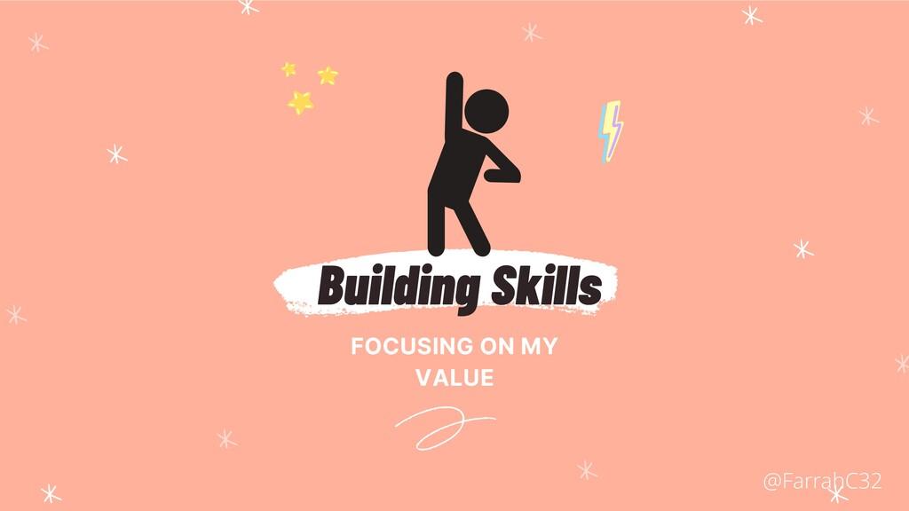 Building Skills FOCUSING ON MY VALUE @FarrahC32