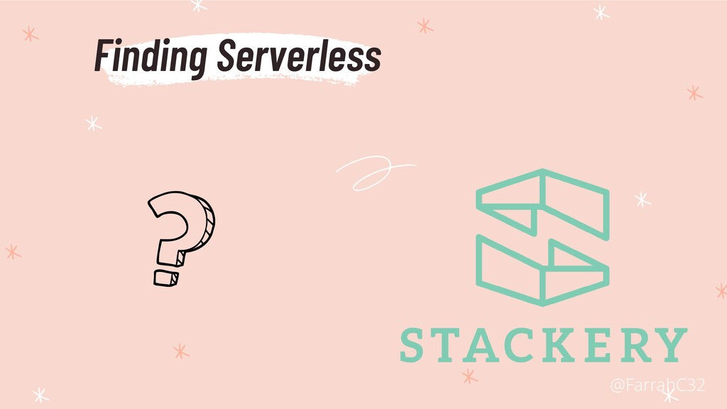Finding Serverless @FarrahC32