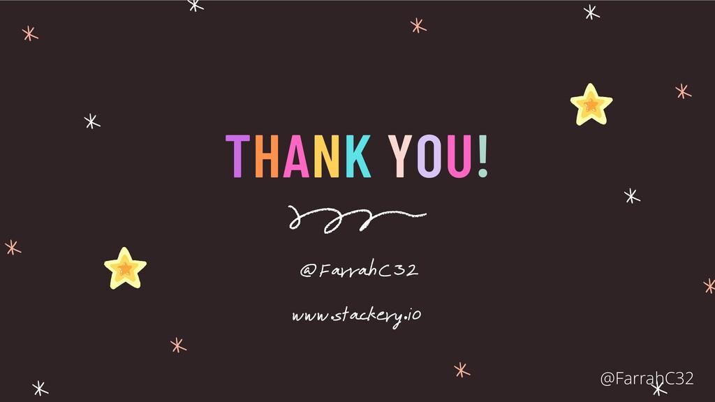 THANK YOU! @FarrahC32 www.stackery.io @FarrahC32