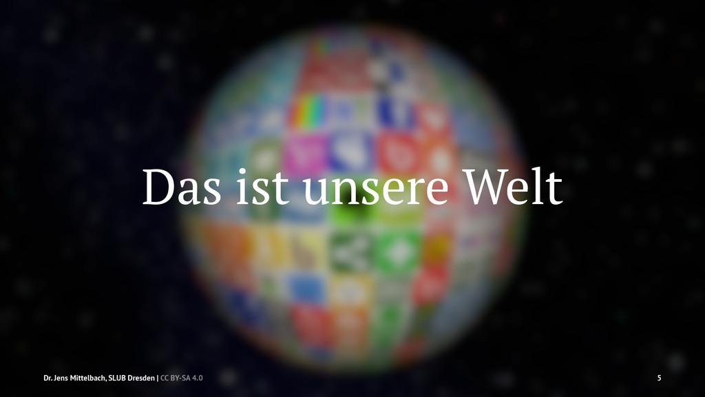 Das ist unsere Welt Dr. Jens Mittelbach, SLUB D...