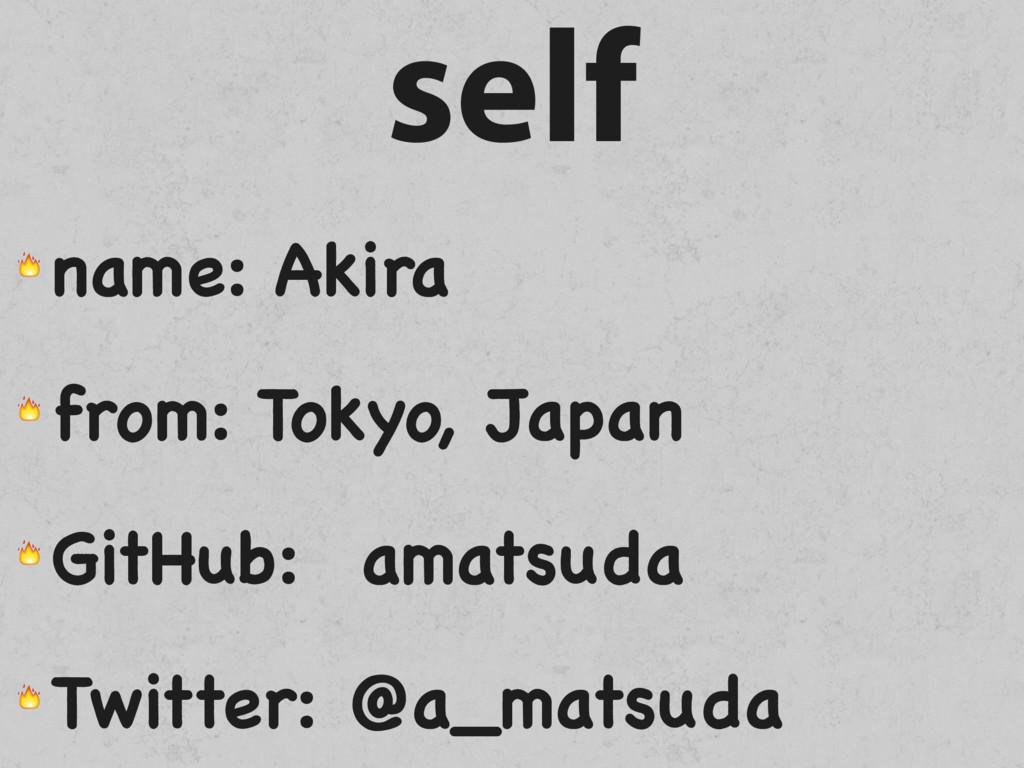 self  name: Akira  from: Tokyo, Japan  GitHub: ...