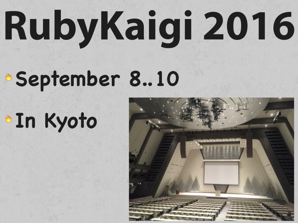 RubyKaigi 2016  September 8..10  In Kyoto