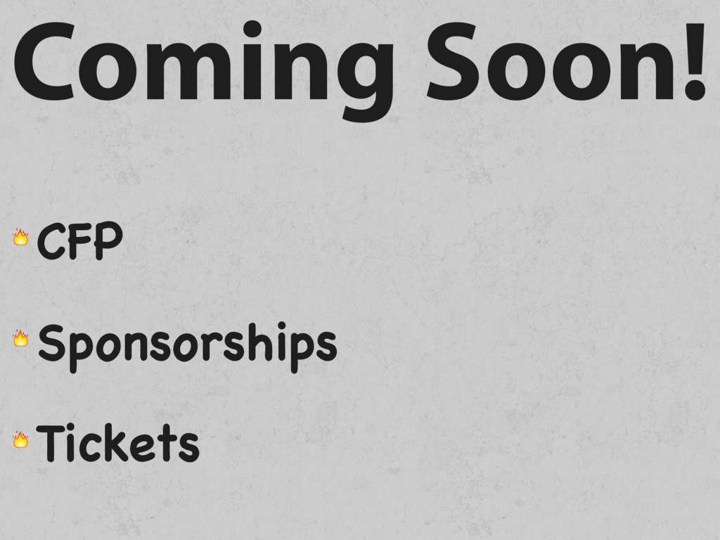 Coming Soon!  CFP  Sponsorships  Tickets