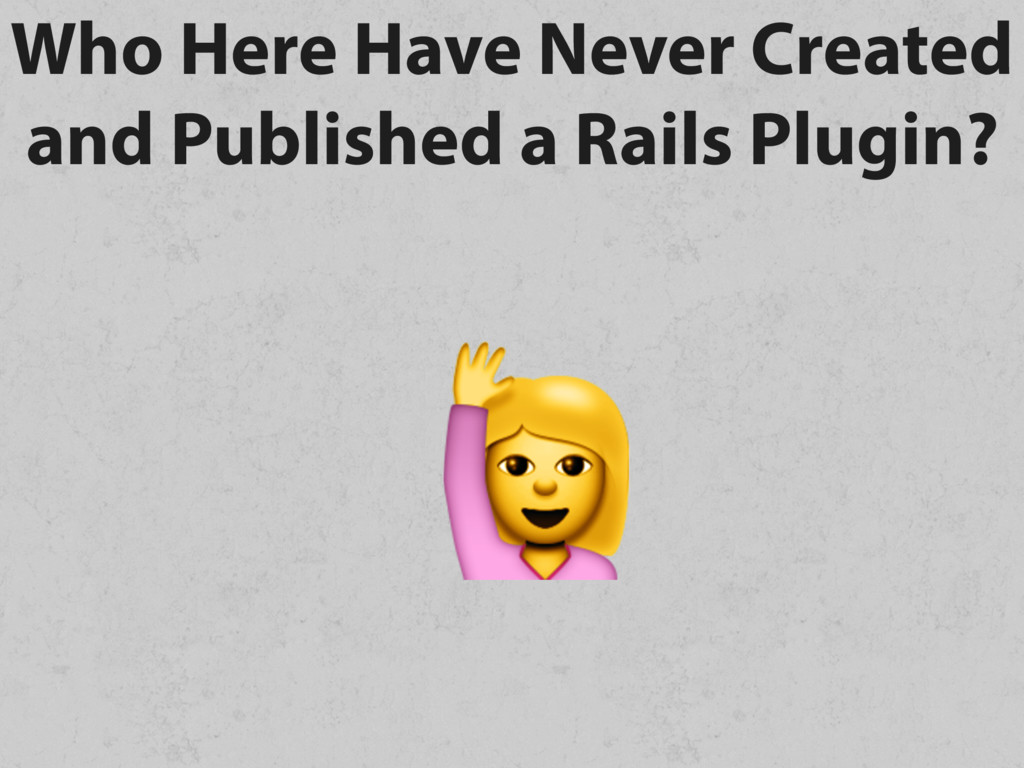 Who Here Have Never Created and Published a Rai...