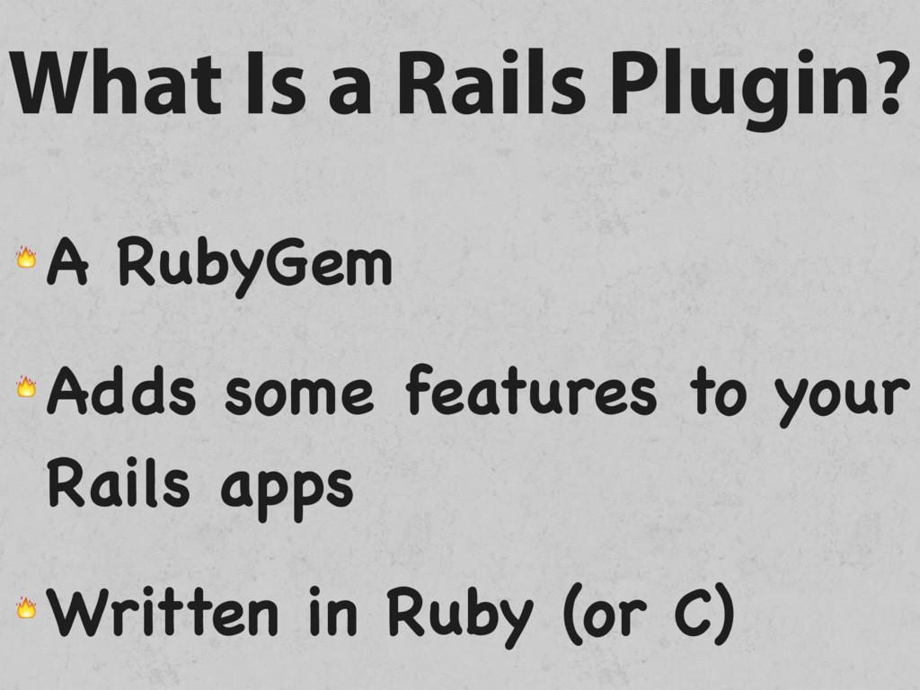 What Is a Rails Plugin?  A RubyGem  Adds some f...