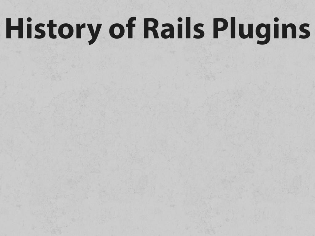 History of Rails Plugins