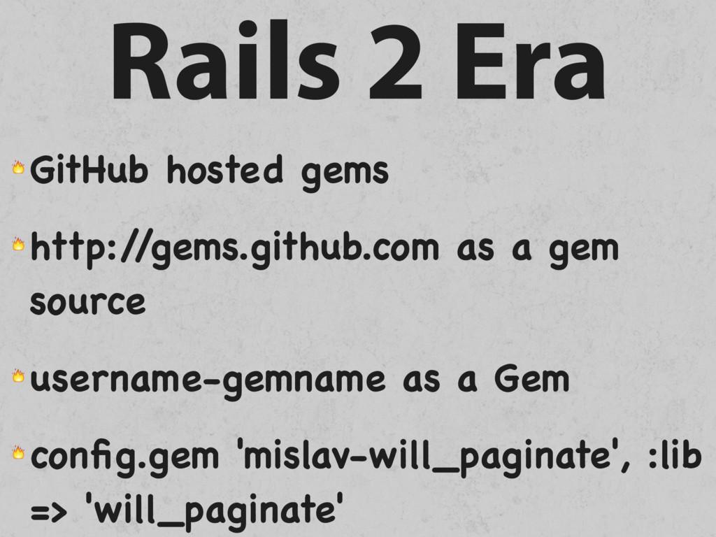 Rails 2 Era  GitHub hosted gems  http:/ /gems.g...