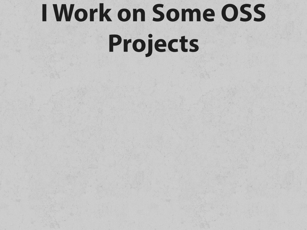 I Work on Some OSS Projects