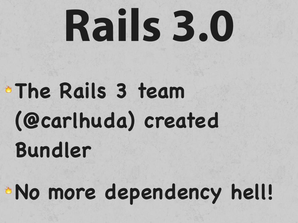 Rails 3.0  The Rails 3 team (@carlhuda) created...