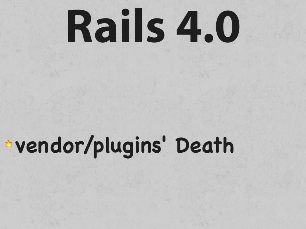 Rails 4.0  vendor/plugins' Death