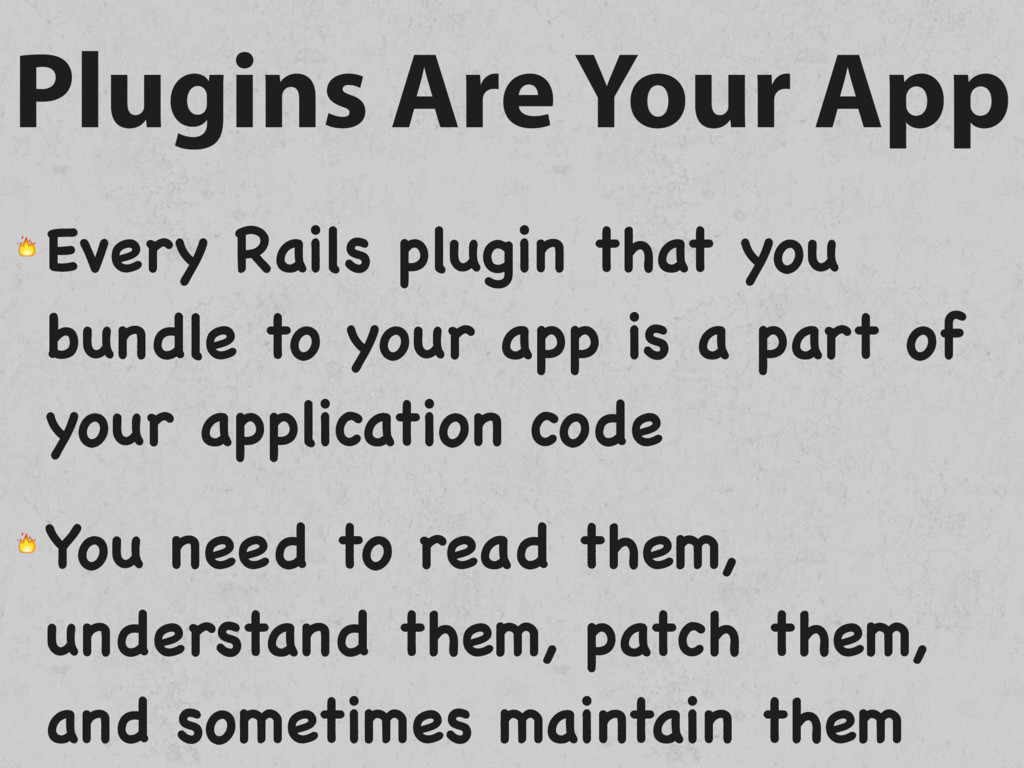 Plugins Are Your App  Every Rails plugin that y...