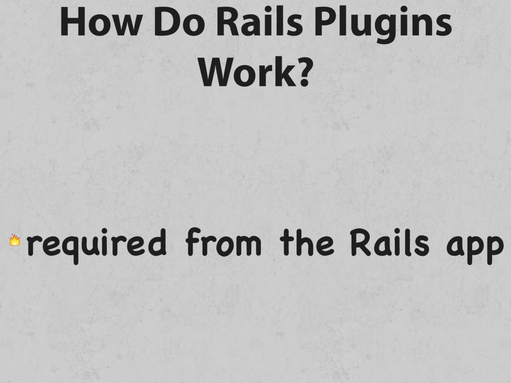 How Do Rails Plugins Work?  required from the R...