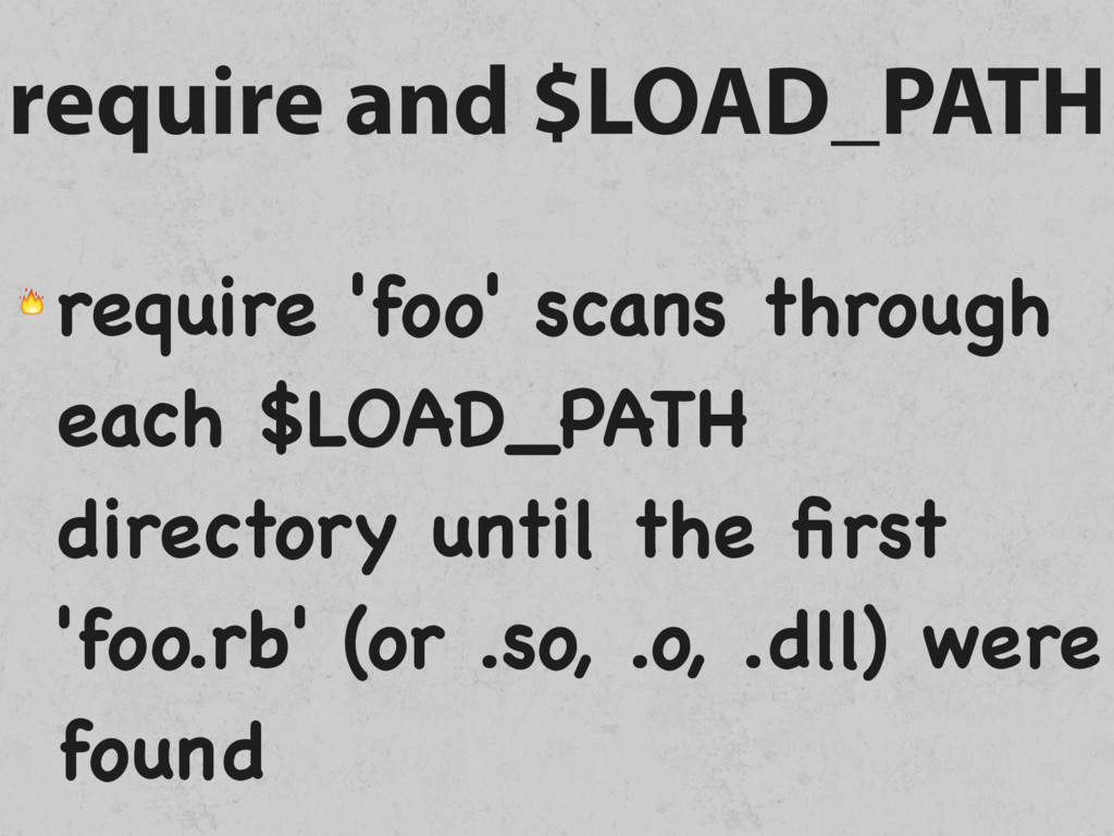 require and $LOAD_PATH  require 'foo' scans thr...