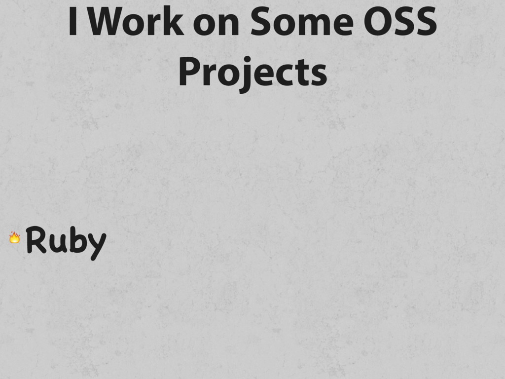 I Work on Some OSS Projects  Ruby