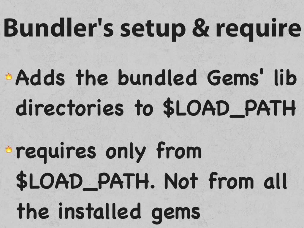 Bundler's setup & require  Adds the bundled Gem...