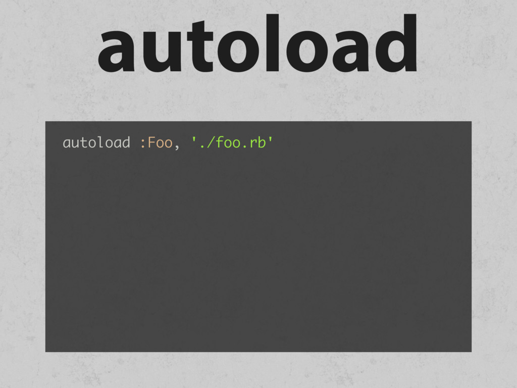 autoload autoload :Foo, './foo.rb'