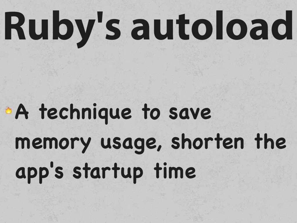 Ruby's autoload  A technique to save memory usa...