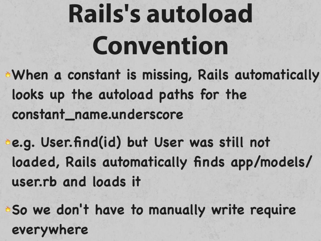 Rails's autoload Convention  When a constant is...