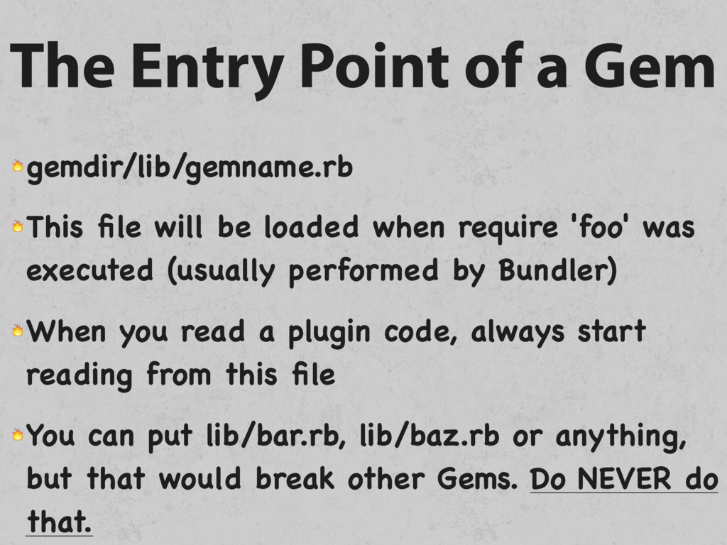 The Entry Point of a Gem  gemdir/lib/gemname.rb...