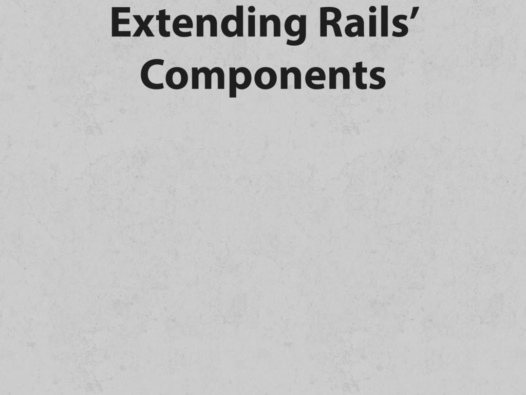 Extending Rails' Components
