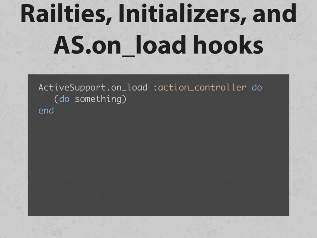 Railties, Initializers, and AS.on_load hooks Ac...