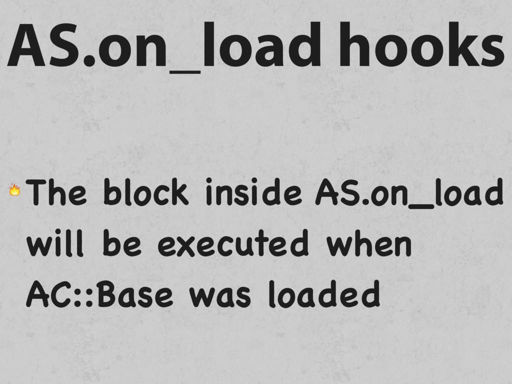 AS.on_load hooks  The block inside AS.on_load w...