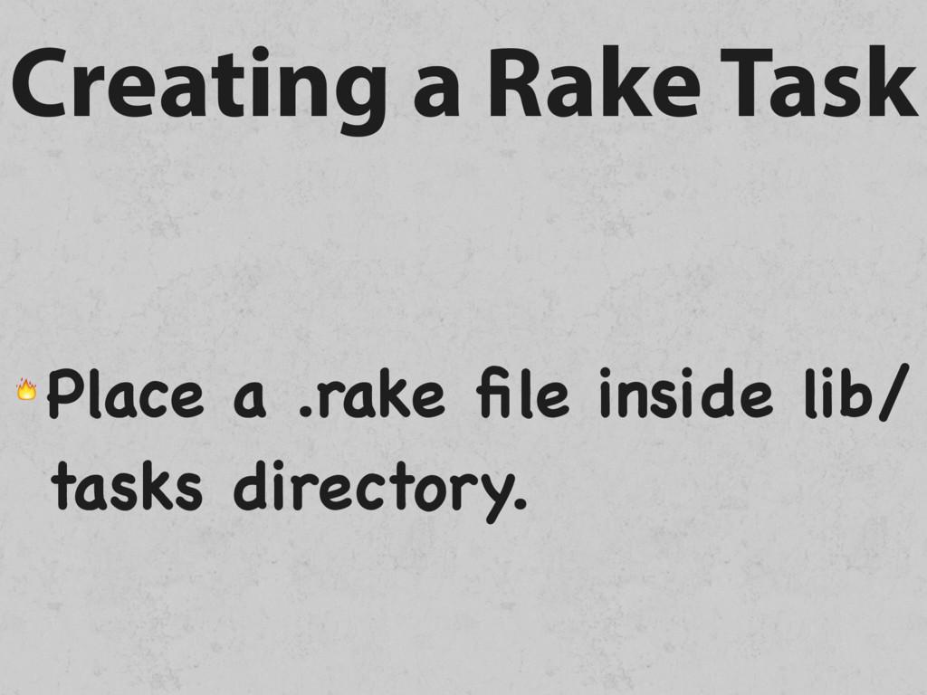 Creating a Rake Task  Place a .rake file inside ...