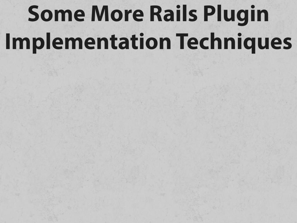Some More Rails Plugin Implementation Techniques