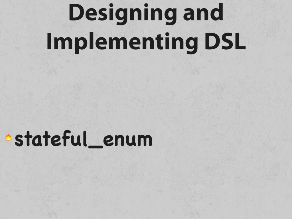 Designing and Implementing DSL  stateful_enum