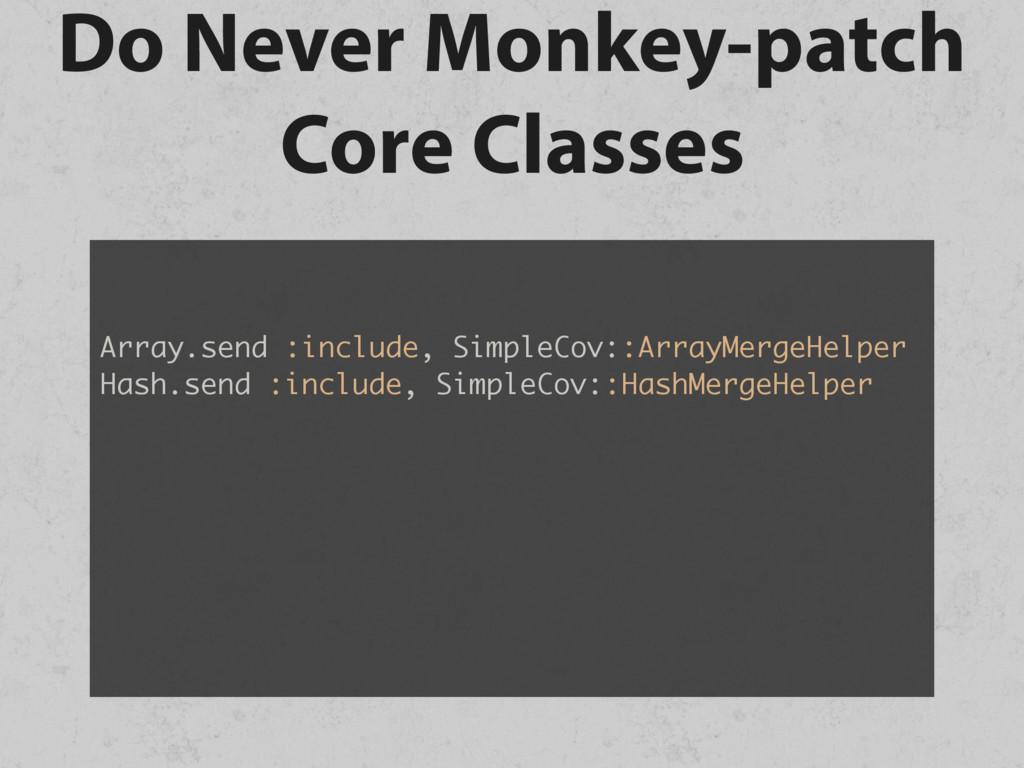 Do Never Monkey-patch Core Classes Array.send :...